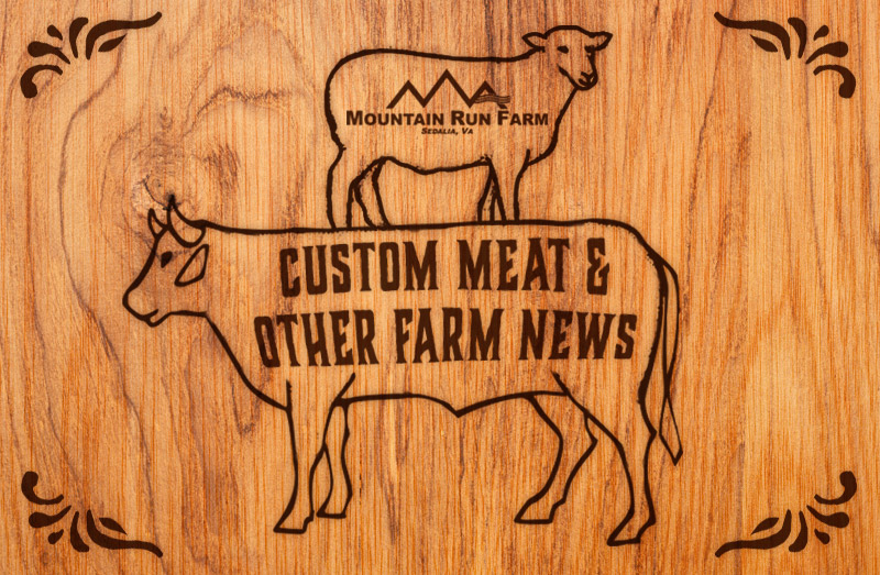 Custom Meat and Other Mountain Run Farm News